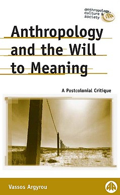 Anthropology and the Will to Meaning, by Vassos Argyrou