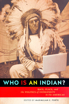 WHO IS AN INDIAN? Race, Place, and the Politics of Indigeneity in the Americas