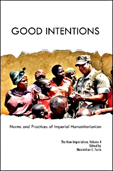 GOOD INTENTIONS: The Norms and Practices of Imperial Humanitarianism